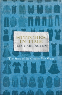 Stitches in Time : The Story of the Clothes We Wear, Hardback Book