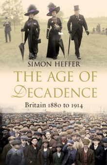 The Age of Decadence : Britain 1880 to 1914, Hardback Book