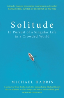 Solitude : In Pursuit of a Singular Life in a Crowded World, Paperback / softback Book