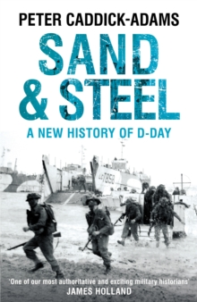 Sand and Steel : A New History of D-Day, Hardback Book