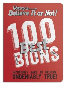 Ripley's 100 Best Believe It or Nots : Incredibly Hard to Believe. Undeniably True!, Hardback Book