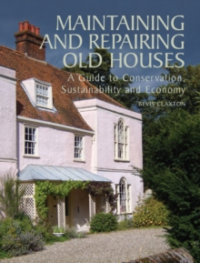 Maintaining and Repairing Old Houses : A Guide to Conservation, Sustainability and Economy, Hardback Book