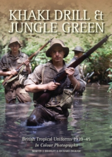 Khaki Drill & Jungle Green : British Tropical Uniforms 1939-45 in colour photographs, Paperback / softback Book