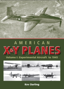 American X & Y Planes : Volume 1: Experimental Aircraft to 1945, Hardback Book