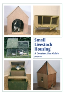 Small Livestock Housing : A Construction Guide, Hardback Book
