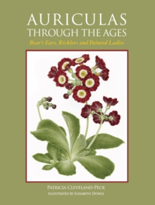 Auriculas Through the Ages : Bear's Ears, Ricklers and Painted Ladies, Hardback Book