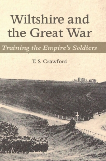 Wiltshire and the Great War : Training the Empire's Soldiers, Paperback Book
