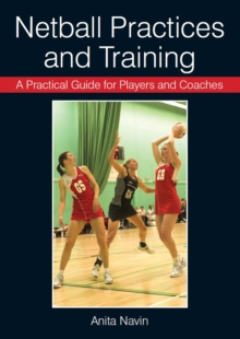 A Practical Guide for Players and Coaches Netball Practices and Training, Paperback / softback Book