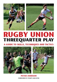 Rugby Union Threequarter Play : A Guide to Skills, Techniques and Tactics, Paperback / softback Book
