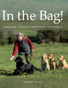 In the Bag! : Labrador Training from Puppy to Gundog, Hardback Book