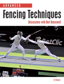 Advanced Fencing Techniques : Discussions with Bert Bracewell, Paperback / softback Book