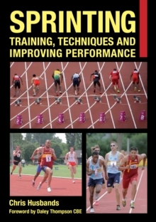 Sprinting : Training, Techniques and Improving Performance, Paperback Book