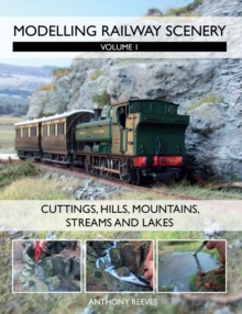 Modelling Railway Scenery : Volume 1 - Cuttings, Hills, Mountains, Streams and Lakes Volume 1, Paperback Book