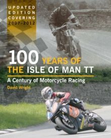 100 Years of the Isle of Man TT : A Century of Motorcycle Racing - Updated Edition covering 2007 - 2012, EPUB eBook
