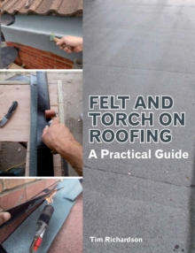 Felt and Torch on Roofing : A Practical Guide, Paperback / softback Book