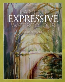 Painting Expressive Watercolour, Hardback Book