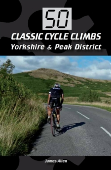 50 Classic Cycle Climbs: Yorkshire & Peak District, Paperback / softback Book