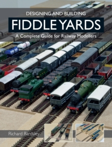Designing and Building Fiddle Yards : A Complete Guide for Railway Modellers, Paperback Book