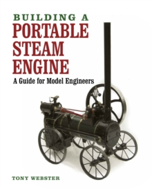 Building a Portable Steam Engine : A Guide for Model Engineers, Hardback Book