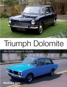 Triumph Dolomite : An Enthusiast's guide, Paperback / softback Book