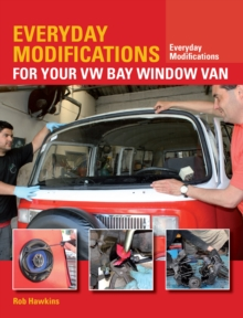 Everyday Modifications for Your VW Bay Window Van : How to Make Your Classic Van Easier to Live With and Enjoy, Paperback / softback Book