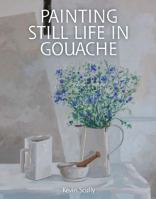 Painting Still Life in Gouache, Paperback / softback Book