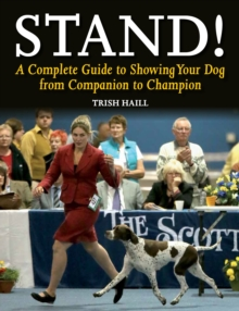 Stand! : A Complete Guide to Showing Your Dog from Companion to Champion, Paperback / softback Book