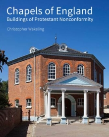 Chapels of England : Buildings of Protestant Nonconformity, Hardback Book