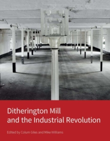 Ditherington Mill and the Industrial Revolution, Hardback Book