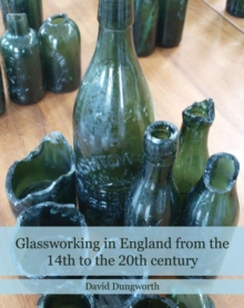 Glassworking in England from the 14th to the 20th Century, Hardback Book