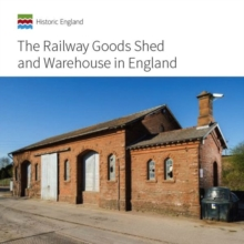 The Railway Goods Shed and Warehouse in England, Paperback / softback Book