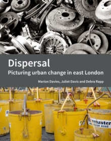 Dispersal : Picturing urban change in east London, Paperback Book