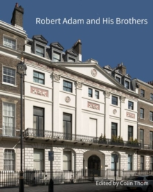 Robert Adam and his Brothers : New light on Britain's leading architectural family, Hardback Book
