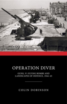 Operation Diver : Guns, V1 Flying Bombs and Landscapes of Defence, 1944-45, Hardback Book