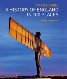 A History of England in 100 Places : Irreplaceable, Hardback Book