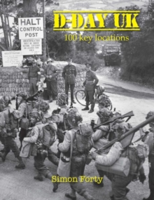 D-Day UK : 100 locations in Britain, Hardback Book