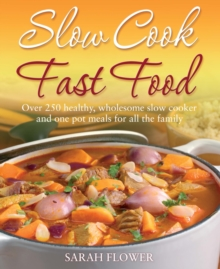 Slow Cook, Fast Food : Over 250 Healthy, Wholesome Slow Cooker and One Pot Meals for All the Family, EPUB eBook