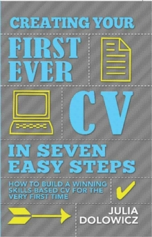 Creating Your First Ever CV in Seven Easy Steps : How to build a winning skills-based CV for the very first time, EPUB eBook