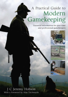 A Practical Guide to Modern Gamekeeping : Essential information for part-time and professional gamekeepers, EPUB eBook