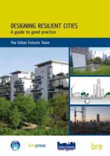 Designing Resilient Cities: A Guide to Good Practice : (EP 103), Paperback / softback Book