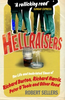 Hellraisers : The Life and Inebriated Times of Burton, Harris, O'Toole and Reed, Paperback / softback Book