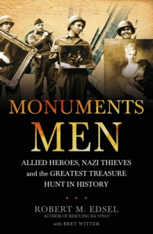 The Monuments Men : Allied Heroes, Nazi Thieves and the Greatest Treasure Hunt in History, Paperback / softback Book
