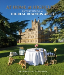 At Home at Highclere : Entertaining at The Real Downton Abbey, Paperback / softback Book