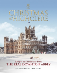 Christmas at Highclere : Recipes and traditions from the real Downton Abbey, Hardback Book