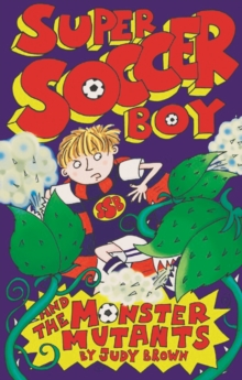 Super Soccer Boy and the Monster Mutants, Paperback Book
