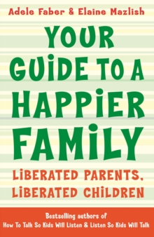 Your Guide to a Happier Family : Liberated Parents, Liberated Children, Paperback / softback Book
