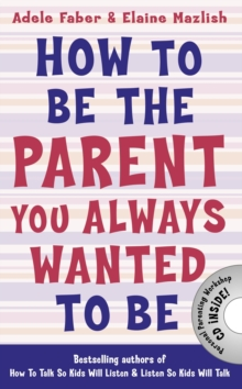 How to Be the Parent You Always Wanted to Be, Paperback / softback Book