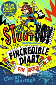 The Fincredible Diary of Fin Spencer : Stuntboy, Paperback / softback Book