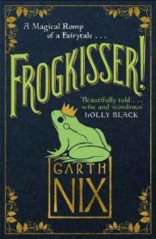 Frogkisser! : A Magical Romp of a Fairytale, Hardback Book