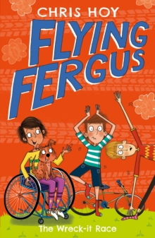 Flying Fergus 7: The Wreck-It Race : by Olympic champion Sir Chris Hoy, written with award-winning author Joanna Nadin, Paperback Book